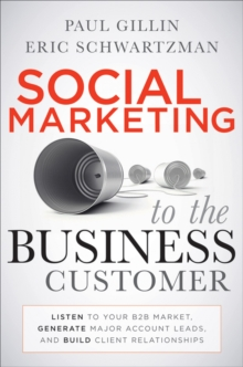 Social Marketing to the Business Customer : Listen to Your B2B Market, Generate Major Account Leads, and Build Client Relationships, Hardback Book