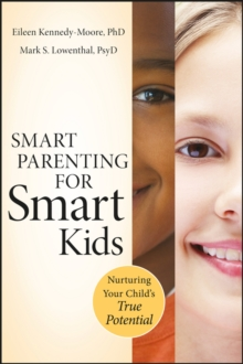 Smart Parenting for Smart Kids : Nurturing Your Child's True Potential, Paperback / softback Book