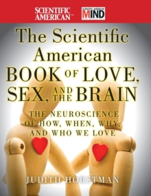 The Scientific American Book of Love, Sex and the Brain : The Neuroscience of How, When, Why and Who We Love, Hardback Book