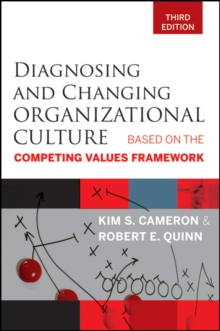Diagnosing and Changing Organizational Culture : Based on the Competing Values Framework, Paperback / softback Book