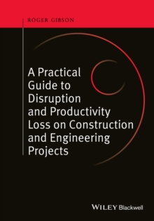 A Practical Guide to Disruption and Productivity Loss on Construction and Engineering Projects, Hardback Book