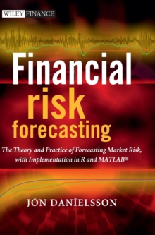 Financial Risk Forecasting : The Theory and Practice of Forecasting Market Risk with Implementation in R and Matlab, Hardback Book
