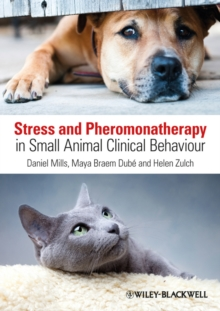 Stress and Pheromonatherapy in Small Animal Clinical Behaviour, Paperback / softback Book