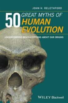 50 Great Myths of Human Evolution : Understanding Misconceptions About Our Origins, Paperback Book