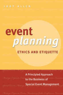 Event Planning Ethics and Etiquette : A Principled Approach to the Business of Special Event Management, Paperback / softback Book