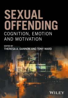 Sexual Offending - Cognition, Emotion and         Motivation, Paperback Book