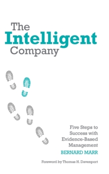 The Intelligent Company - Five Steps to Success   with Evidence-based Management, Hardback Book