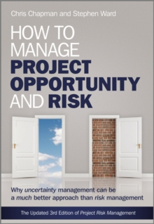 How to Manage Project Opportunity and Risk : Why Uncertainty Management Can be a Much Better Approach Than Risk Management, Hardback Book