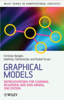 Graphical Models : Representations for Learning, Reasoning and Data Mining, Hardback Book