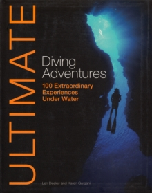 Ultimate Diving Adventures : 100 Extraordinary Experiences Under Water, Paperback Book