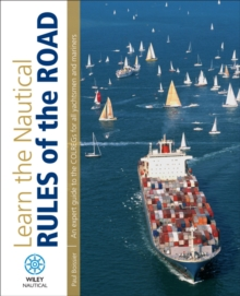 Learn the Nautical Rules of the Road : An Expert Guide to the COLREGs for All Yachtsmen and Mariners, Paperback Book