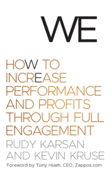 We: How to Increase Performance and Profits Through Full Engagement, Hardback Book