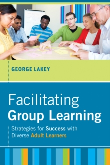 Facilitating Group Learning : Strategies for Success with Adult Learners, Hardback Book