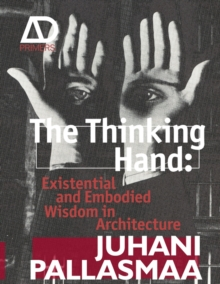 The Thinking Hand : Existential and Embodied Wisdom in Architecture, Paperback Book