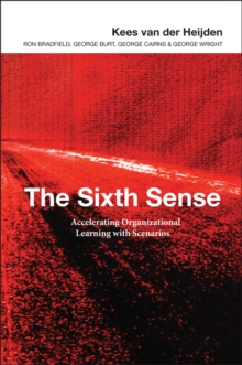 The Sixth Sense : Accelerating Organizational Learning with Scenarios, Hardback Book