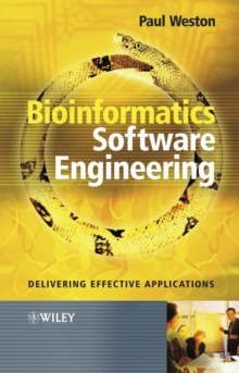 Bioinformatics Software Engineering : Delivering Effective Applications, Paperback / softback Book