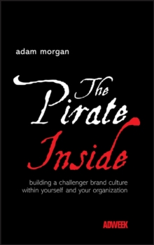The Pirate Inside : Building a Challenger Brand Culture within Yourself and Your Organization, Hardback Book