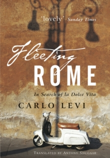 Fleeting Rome : In Search of La Dolce Vita, Hardback Book