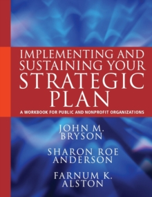 Implementing and Sustaining Your Strategic Plan : A Workbook for Public and Nonprofit Organizations, Paperback Book