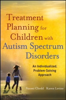 Treatment Planning for Children with Autism Spectrum Disorders : An Individualized, Problem-Solving Approach, Paperback Book