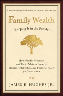 Family Wealth : Keeping It in the Family--How Family Members and Their Advisers Preserve Human, Intellectual, and Financial Assets for Generations, EPUB eBook
