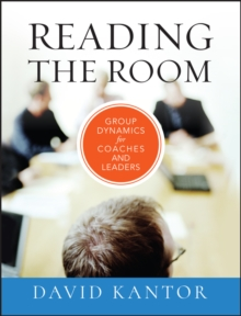 Reading the Room : Group Dynamics for Coaches and Leaders, Hardback Book
