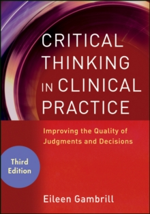 Critical Thinking in Clinical Practice : Improving the Quality of Judgments and Decisions, Paperback Book