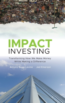 Impact Investing : Transforming How We Make Money While Making a Difference, Hardback Book