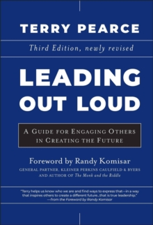 Leading Out Loud : A Guide for Engaging Others in Creating the Future, Third Edition, Hardback Book