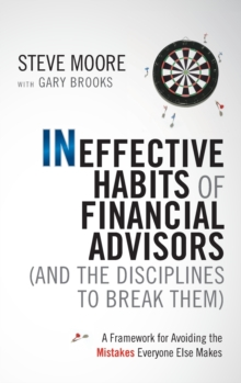 The Ineffective Habits of Financial Advisors (and the Disciplines to Break Them) : A Framework for Avoiding the Mistakes Everyone Else Makes, Hardback Book