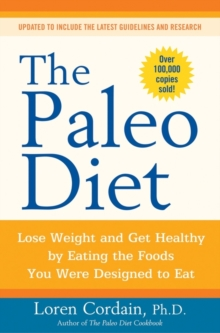 The Paleo Diet : Lose Weight and Get Healthy by Eating the Foods You Were Designed to Eat, Paperback Book