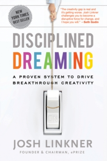 Disciplined Dreaming : A Proven System to Drive Breakthrough Creativity, Hardback Book