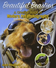 Beautiful Beasties : A Creative Guide to Modern Pet Photography, Paperback / softback Book