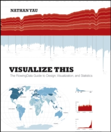 Visualize This : The Flowingdata Guide to Design, Visualization, and Statistics, Paperback Book