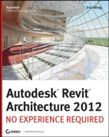Autodesk Revit Architecture 2012 : No Experience Required, Paperback Book