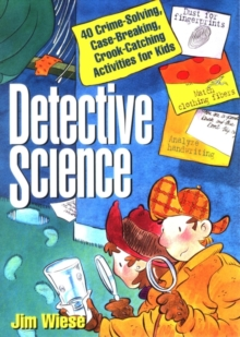 Detective Science : 40 Crime-Solving, Case-Breaking, Crook-Catching Activities for Kids, Paperback / softback Book