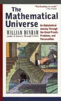 The Mathematical Universe : An Alphabetical Journey Through the Great Proofs, Problems, and Personalities, Paperback / softback Book