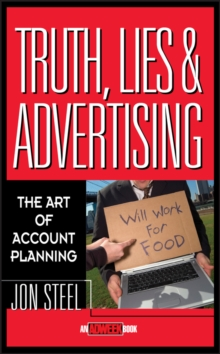 Truth, Lies, and Advertising : The Art of Account  Planning, Hardback Book