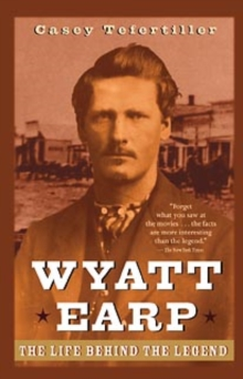 Wyatt Earp : The Life Behind the Legend, Paperback Book