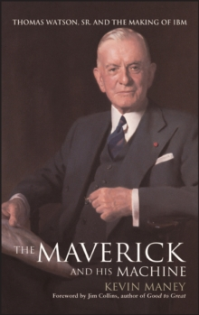 The Maverick and His Machine : Thomas Watson, Sr. and the Making of IBM, Hardback Book