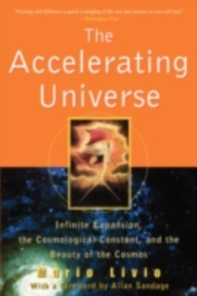 The Accelerating Universe : Infinite Expansion, the Cosmological Constant, and the Beauty of the Cosmos, PDF eBook