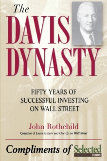 The Davis Dynasty : Fifty Years of Successful Investing on Wall Street, Paperback Book