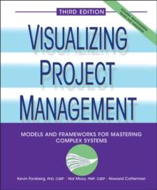 Visualizing Project Management : Models and Frameworks for Mastering Complex Systems, Hardback Book