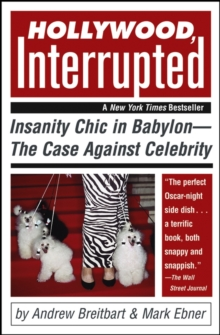 Hollywood, Interrupted : Insanity Chic in Babylon -- The Case Against Celebrity, Paperback / softback Book