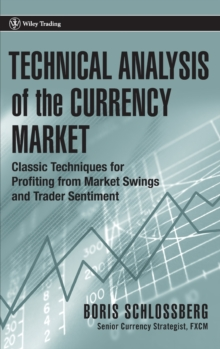 Technical Analysis of the Currency Market : Classic Techniques for Profiting from Market Swings and Trader Sentiment, Hardback Book