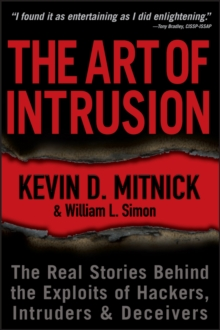 The Art of Intrusion : The Real Stories Behind the Exploits of Hackers, Intruders and Deceivers, Paperback / softback Book