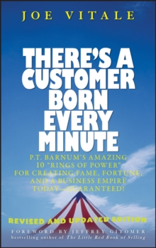 "There's a Customer Born Every Minute : P.T. Barnum's Amazing 10 ""Rings of Power"" for Creating Fame, Fortune, and a Business Empire Today -- Guaranteed!, Hardback Book"