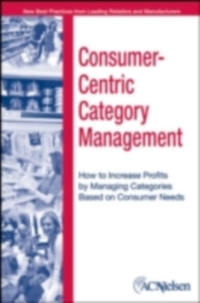 Consumer-Centric Category Management : How to Increase Profits by Managing Categories Based on Consumer Needs, PDF eBook
