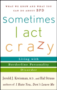 Sometimes I Act Crazy : Living with Borderline Personality Disorder, Paperback / softback Book