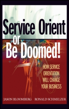Service Orient or Be Doomed! : How Service Orientation Will Change Your Business, PDF eBook